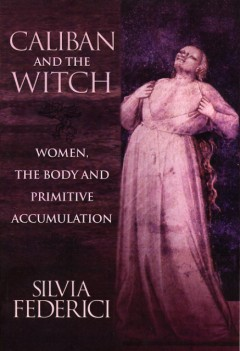 Silvia Federici, Caliban and the Witch
