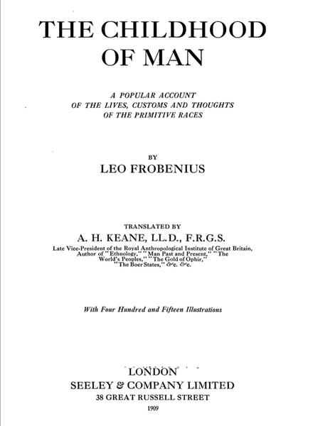 Leo Frobenius, The Childhood of Man, 1909.